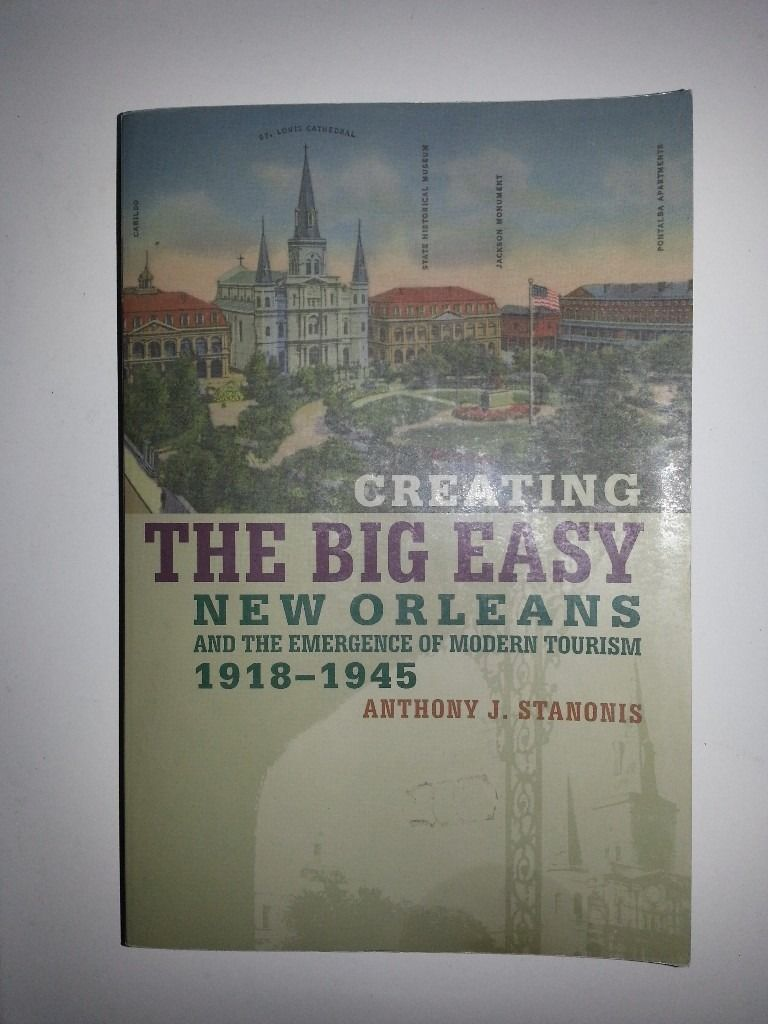 Creating the Big Easy: New Orleans and the Emergence of Modern Tourism