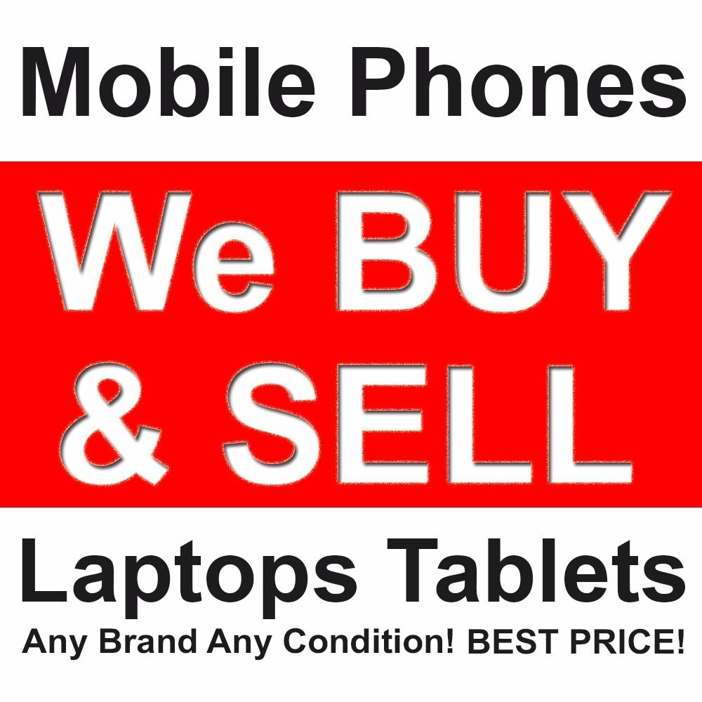 We BUY & SELL (Iphone ,Samsung , Nokia, Htc, Sony etc.) Laptops, Ipads, Tablets - Any Condition!!!