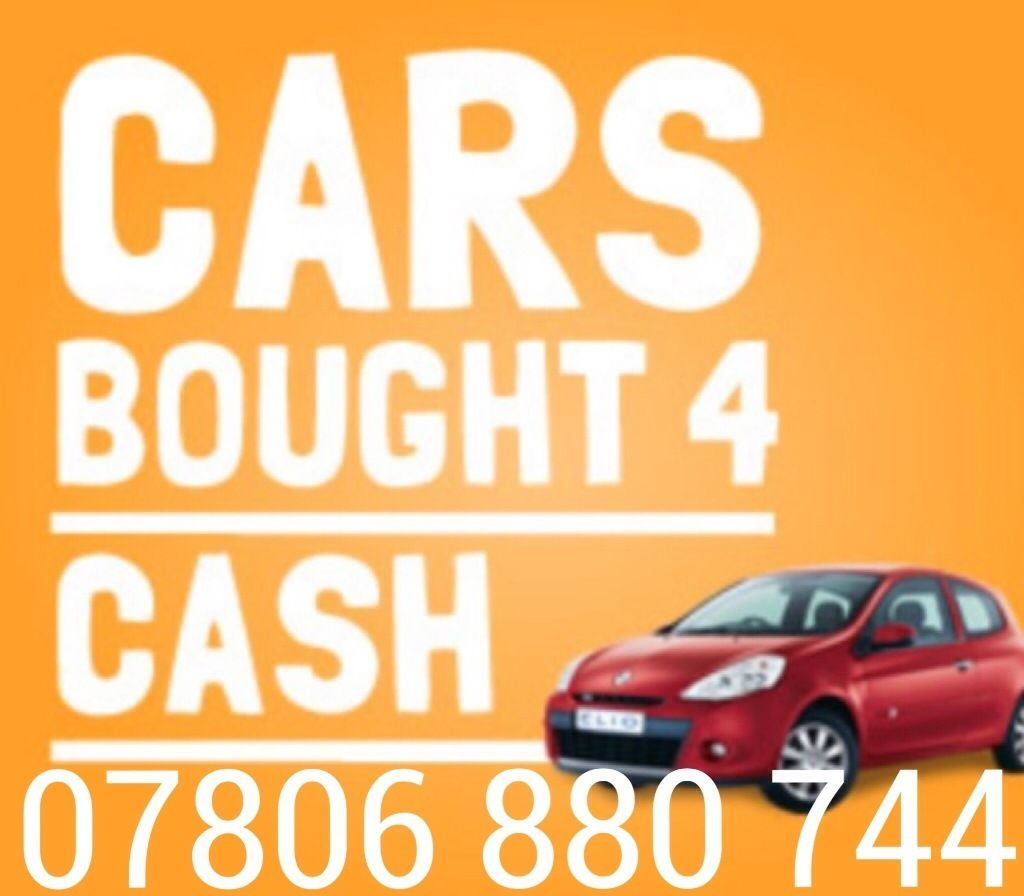 07806 880744 WANTED FOR CASH CAR VAN BIKES SELL MY BUY YOUR SCRAP
