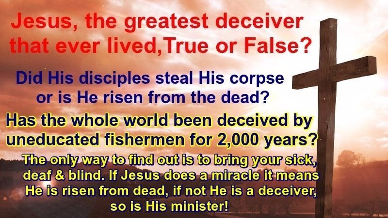 Jesus, the greatest deceiver that ever lived, True or False?