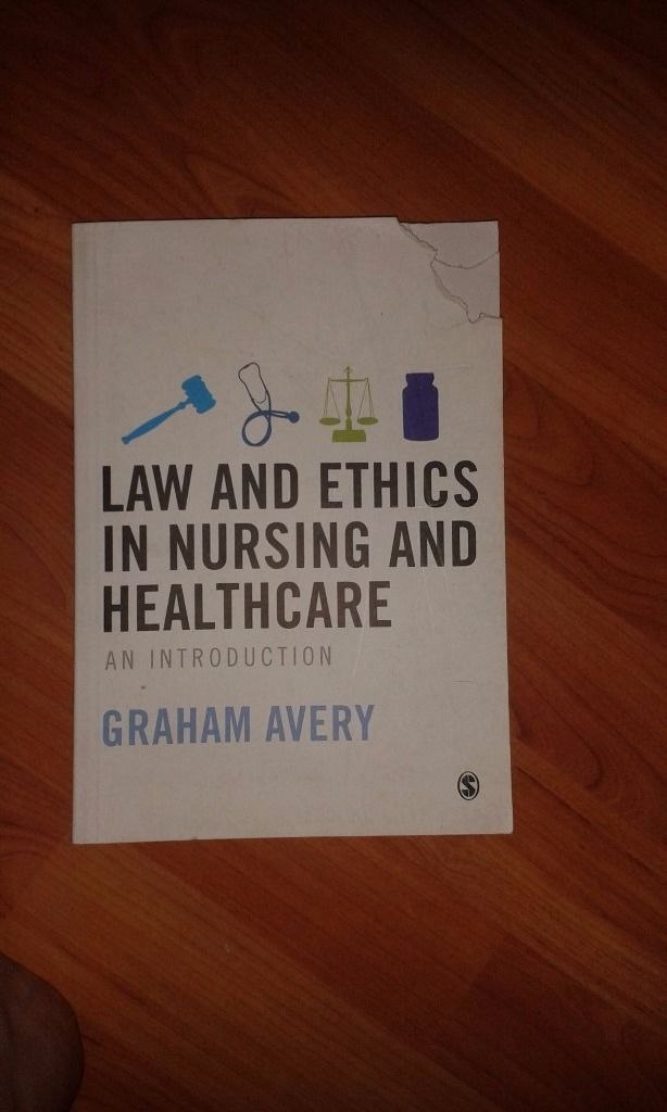 Law and Ethics in Nursing and Healthcare: An Introduction (2nd ed, 2014) textbook by Graham Avery