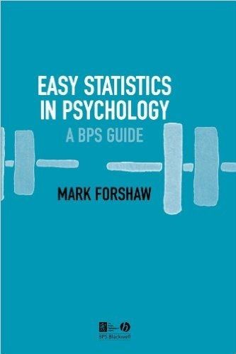 Easy Statistics in Psychology: A BPS Guide by Mark Forshaw
