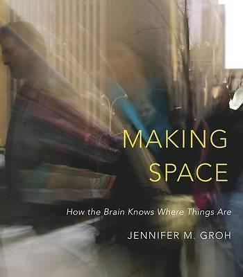 Making Space: How the Brain Knows Where Things 9780674863217