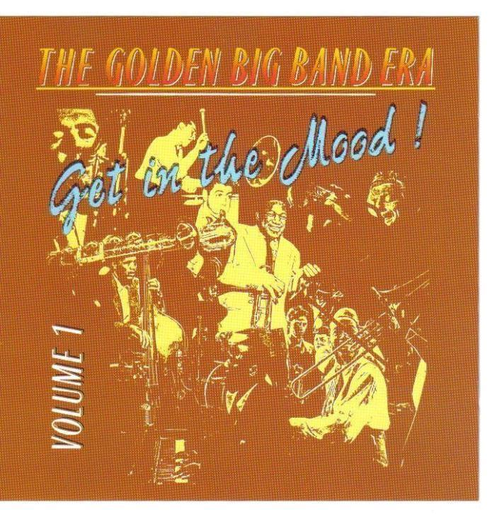 THE GOLDEN BIG BAND ERA - Get in the Mood! Volume 1 -in seal