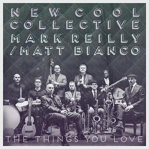New Cool Collective & Mark Reiilly - The Things You Love ...